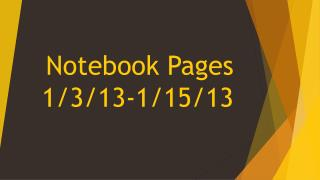 Notebook Pages  1/3/13-1/15/13