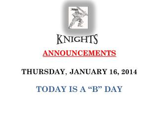 "ANNOUNCEMENTS THURSDAY ,  JANUARY 16, 2014 TODAY IS A ""B"" DAY"