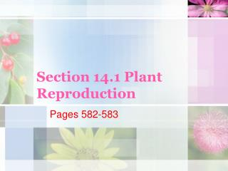 Section 14.1 Plant Reproduction
