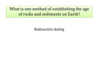 What is one method of establishing the age of rocks and sediments on Earth?