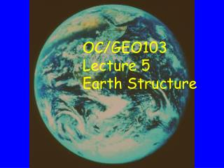 OC/GEO103 Lecture 5 Earth Structure