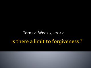 Is there a limit to forgiveness ?
