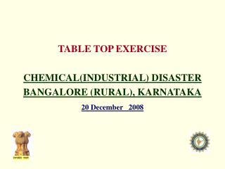 TABLE TOP EXERCISE CHEMICAL(INDUSTRIAL) DISASTER BANGALORE (RURAL), KARNATAKA 20 December 2008