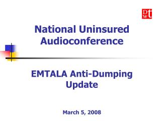 National Uninsured Audioconference   EMTALA Anti-Dumping  Update    March 5, 2008
