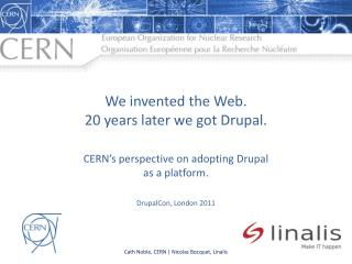 We invented the Web.  20 years later we got Drupal.