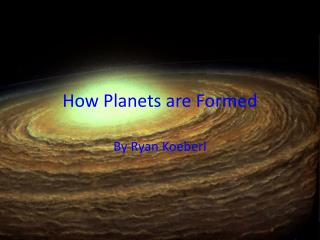 How Planets are Formed