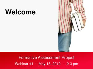 Formative Assessment Project Webinar #1  -  May 15, 2012   -  2-3 pm
