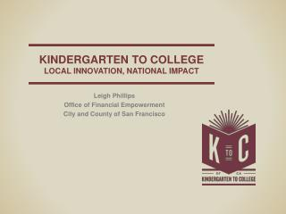 Kindergarten to college Local Innovation, national impact