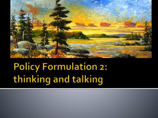Policy Formulation 2:  thinking and talking