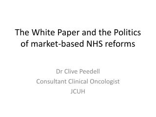 The White Paper and the Politics of market-based NHS reforms