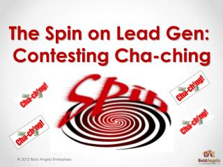 The Spin on Lead Gen:  Contesting Cha- ching