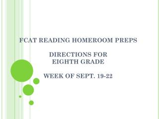 FCAT  READING HOMEROOM  PREPS DIRECTIONS FOR  EIGHTH  GRADE WEEK OF SEPT. 19-22