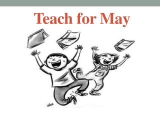 Teach for May