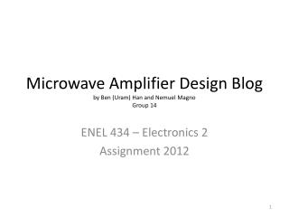 Microwave Amplifier Design Blog by Ben  ( Uram )  Han and  Nemuel Magno Group 14