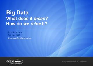 Big Data What does it  mean ?  How do we  mine  it?