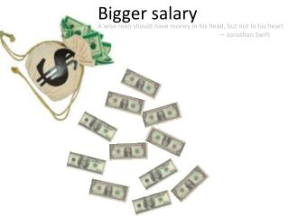 Bigger salary