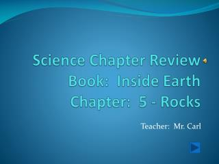 Science Chapter Review Book:  Inside Earth     Chapter:  5 - Rocks