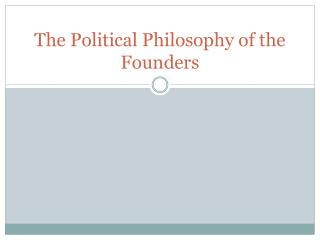 The Political Philosophy of the Founders