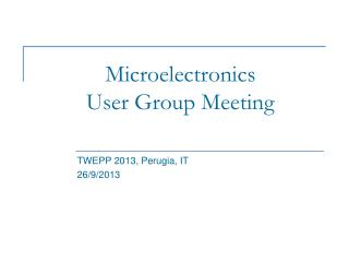 Microelectronics  User Group Meeting