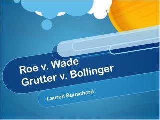 Roe v. Wade Grutter v. Bollinger