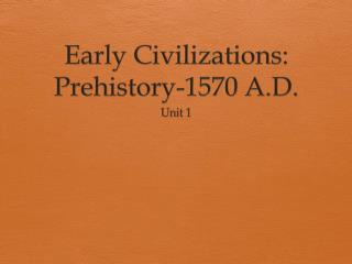 Early Civilizations: Prehistory-1570 A.D.