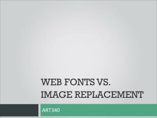 WEB FONTS  Vs. Image REPLACEMENT