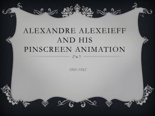 Alexandre Alexeieff And  His  Pinscreen  Animation