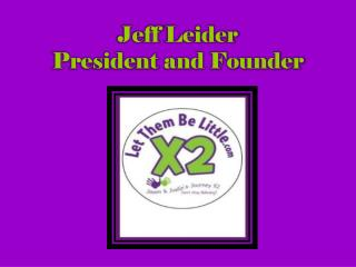 Jeff  Leider President and Founder
