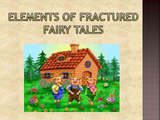 Elements of  Fractured  Fairy Tales