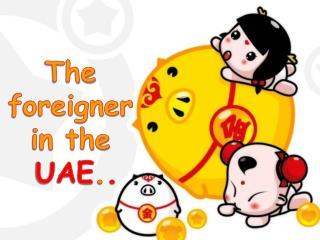 The  foreigner  in the UAE . .