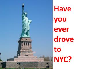 Have  you ever drove  to NYC?