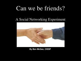 Can we be friends? A Social Networking Experiment