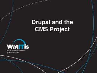 Drupal and  the  CMS Project