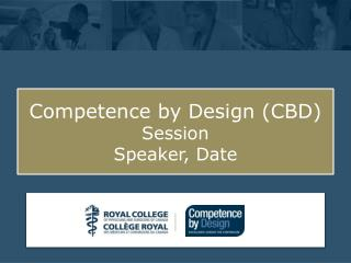 Competence by Design (CBD) Session Speaker, Date