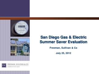 San Diego Gas & Electric Summer Saver Evaluation Freeman, Sullivan & Co July 25, 2012