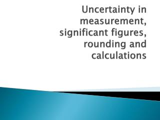 Uncertainty in measurement,  significant figures,  rounding and  calculations