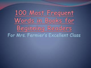 100 Most Frequent Words in  B ooks for Beginning Readers