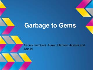 Garbage to Gems