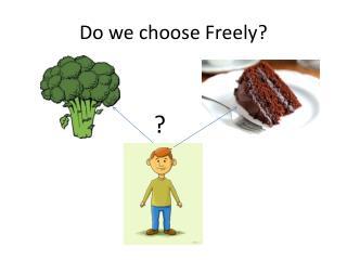Do we choose Freely?