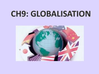 CH9: GLOBALISATION