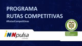 PROGRAMA RUTAS COMPETITIVAS # RutasCompetitivas