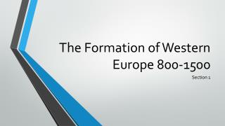 The Formation of Western Europe 800-1500