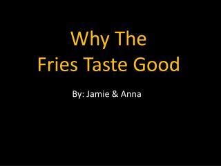 why the fries taste good