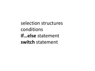 selection structures conditions if…else  statement switch  statement