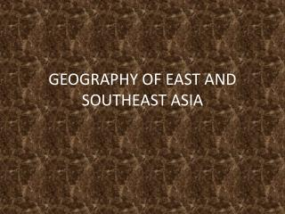 GEOGRAPHY OF EAST AND SOUTHEAST ASIA