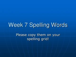 Week 7 Spelling Words