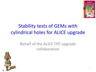 Stability tests of GEMs with cylindrical holes for ALICE upgrade