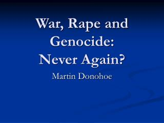 War, Rape and Genocide: Never Again?