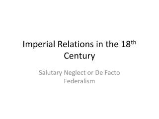Imperial Relations in the 18 th  Century