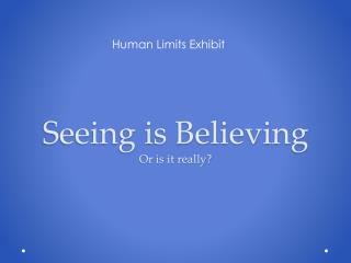 Seeing is Believing Or is it really?
